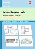 Metallbautechnik: Technologie, Technische Mathematik Lernfelder 9a und 10a Lernsituationen