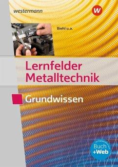 Lernfelder Metalltechnik. Grundwissen. Schülerband - Pyzalla, Georg; Hengesbach, Klaus; Schnitzler, Stefan; Stahlschmidt, Holger; Schilke, Werner; Quadflieg, Walter