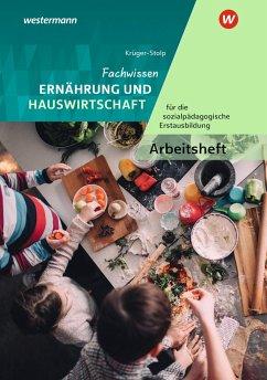 Fachwissen Ernährung und Hauswirtschaft für die sozialpädagogische Erstausbildung - Kinderpflege, Sozialassistenz. Arbeitsheft - Krüger-Stolp, Katja