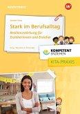 Kompetent erziehen. Stark im Berufsalltag - Resilienzstärkung für Erzieherinnen und Erzieher: Praxisband