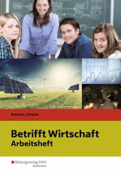 Betrifft Wirtschaft. Arbeitsheft - Axmann, Alfons;Axmann, Alfons;Scherer, Manfred;Scherer, Manfred