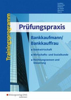 Prüfungspraxis Bankkaufmann/Bankkauffrau. Arbeitsbuch - Lenders, Ursula; Mitzschke, Christian; Nöldner, Gerd; ter Voert, Andrea; Wierichs, Günter; Wurm, Gregor