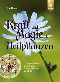 Kraft und Magie der Heilpflanzen (eBook, PDF) - Beiser, Rudi