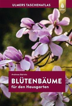 Taschenatlas Blütenbäume für den Hausgarten (eBook, PDF) - Bärtels, Andreas