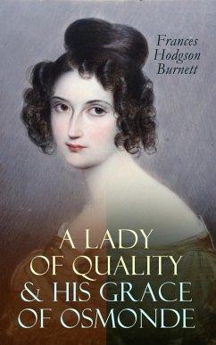 A Lady of Quality & His Grace of Osmonde (eBook, ePUB) - Burnett, Frances Hodgson