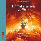Einmal bis ans Ende der Welt - Legendäre Entdecker (MP3-Download)