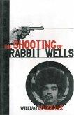The Shooting of Rabbit Wells (eBook, ePUB)
