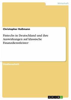 Fintechs in Deutschland und ihre Auswirkungen auf klassische Finanzdienstleister (eBook, PDF)