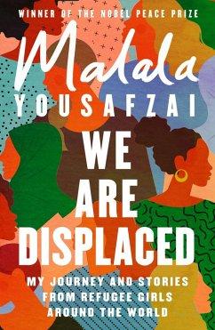 We Are Displaced (eBook, ePUB) - Yousafzai, Malala