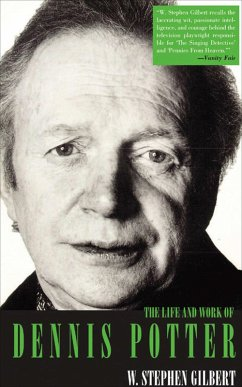 The Life and Work of Dennis Potter (eBook, ePUB) - Gilbert, W. Stephen