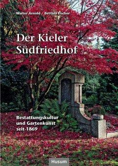 Der Kieler Südfriedhof - Arnold, Walter; Fischer, Bettina