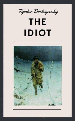 Fyodor Dostoyevsky: The Idiot (English Edition) (eBook, ePUB) - Dostoyevsky, Fyodor