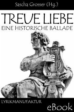 Treue Liebe - Eine historische Ballade (eBook, ePUB) - Grosser (Hg., Sascha