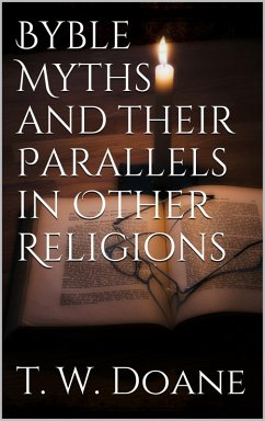 Bible Myths and their parallels in other Religions (eBook, ePUB)