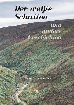 Der weiße Schatten und andere Geschichten - Ammann, Daniel; Seiberth, Jürg