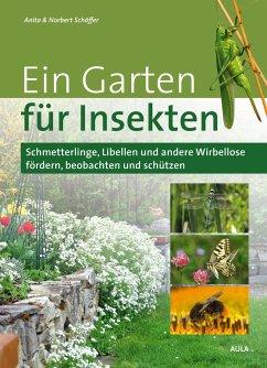 Ein Garten für Insekten - Schäffer, Anita; Schäffer, Norbert
