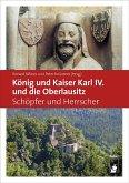 König und Kaiser Karl IV. und die Oberlausitz