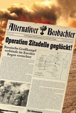 Alternativer Beobachter: Operation Zitadelle geglückt! - Schempp, Martin