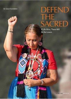 Defend the Sacred. Wenn das Leben siegt, wird es keine Verlierer geben.