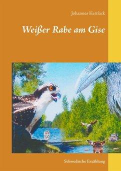 Weißer Rabe am Gise (eBook, ePUB) - Kettlack, Johannes