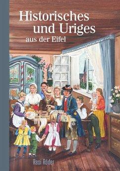 Historisches und Uriges aus der Eifel (eBook, ePUB)