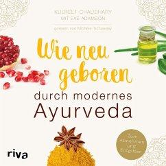 Wie neugeboren durch modernes Ayurveda (MP3-Download) - Chaudhary, Kulreet; Adamson, Eve