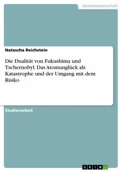 Die Dualität von Fukushima und Tschernobyl. Das Atomunglück als Katastrophe und der Umgang mit dem Risiko (eBook, PDF)