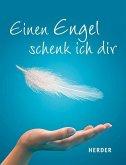 Einen Engel schenk ich dir (Mängelexemplar)