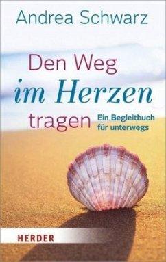 Den Weg im Herzen tragen (Mängelexemplar) - Schwarz, Andrea