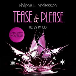 Tease & Please - Heiss im Eis (MP3-Download) - Andersson, Philippa L.