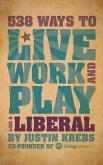 538 Ways to Live, Work, and Play Like a Liberal (eBook, ePUB)