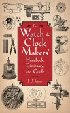 The Watch & Clock Makers' Handbook, Dictionary, and Guide (eBook, ePUB)