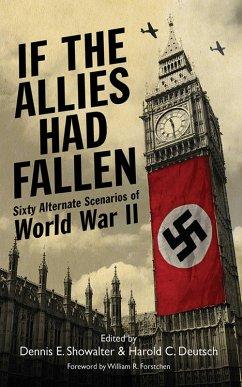 If the Allies Had Fallen (eBook, ePUB) - Showalter, Dennis E.; Deutsch, Harold C.