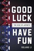 Good Luck Have Fun (eBook, ePUB)