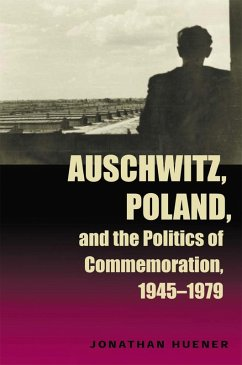Auschwitz, Poland, and the Politics of Commemoration, 1945-1979 (eBook, ePUB) - Huener, Jonathan