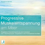 Progressive Muskelentspannung am Meer {Progressive Muskelentspannung, Jacobson, 17 Muskelgruppen} inkl. Fantasiereise - CD