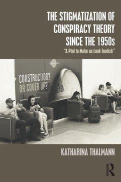 The Stigmatization of Conspiracy Theory since the 1950s - Thalmann, Katharina