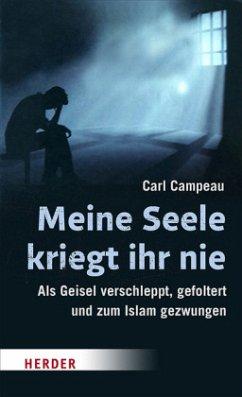 Meine Seele kriegt ihr nie (Mängelexemplar) - Campeau, Carl