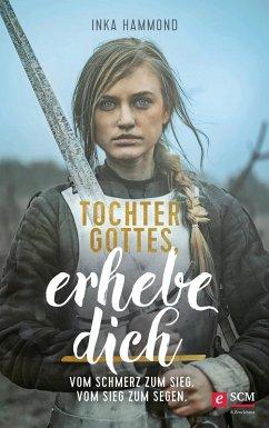 Tochter Gottes, erhebe dich (eBook, ePUB) - Hammond, Inka