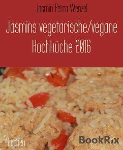Jasmins vegetarische/vegane Kochküche 2016 (eBook, ePUB) - Wenzel, Jasmin Petra