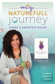 My NatureFull Journey: The Shake and Smoothie Guide (eBook, ePUB)