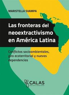 Las fronteras del neoextractivismo en América Latina (eBook, PDF) - Svampa, Maristella