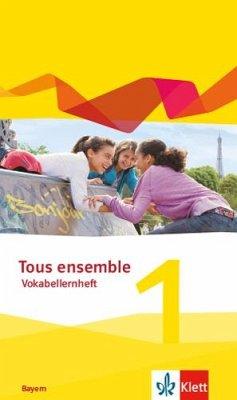 Tous ensemble 1. Ausgabe Bayern. Vokabellernheft 1. Lernjahr