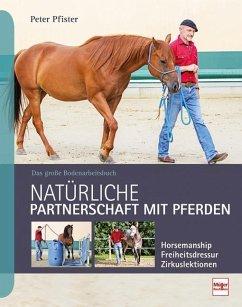 Natürliche Partnerschaft mit Pferden - Pfister, Peter
