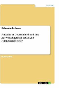 Fintechs in Deutschland und ihre Auswirkungen auf klassische Finanzdienstleister - Roßmann, Christopher