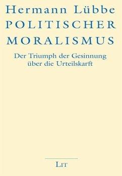 Politischer Moralismus - Lübbe, Hermann