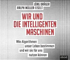 Wir und die intelligenten Maschinen, 1 Audio-CD - Dräger, Jörg; Müller-Eiselt, Ralph