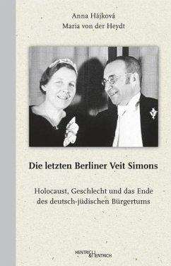 Die letzten Berliner Veit Simons - Hájková, Anna; Heydt, Maria von der