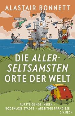 Die allerseltsamsten Orte der Welt (eBook, ePUB) - Bonnett, Alastair
