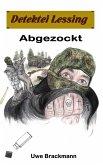 Abgezockt: Detektei Lessing Kriminalserie, Band 33. (eBook, ePUB)
